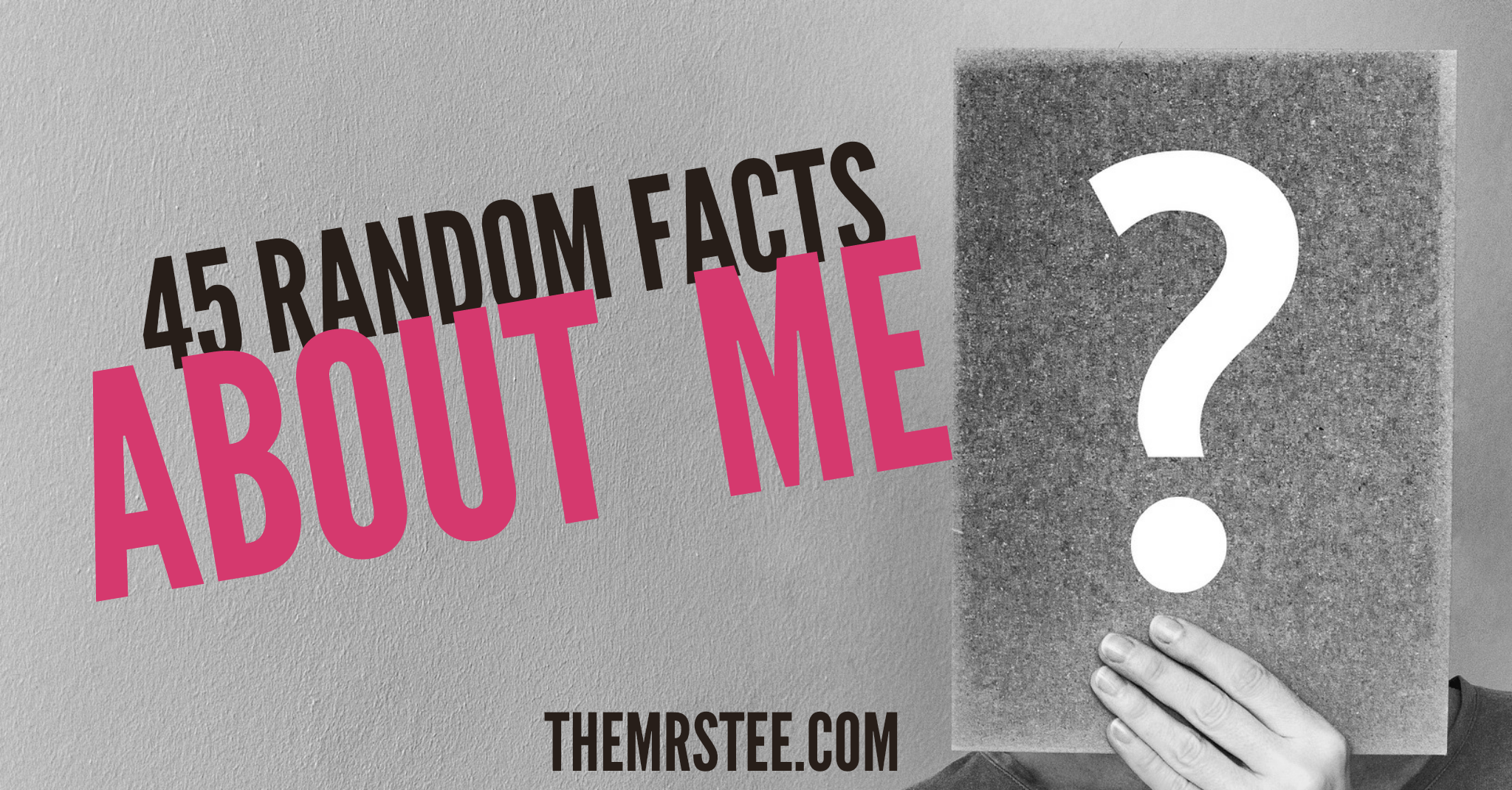 45 random facts about me themrstee blogger media influencer