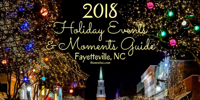 Fayetteville and its sister cities have no shortage of events this Holiday  season and I hope this guide helps you get make the most of the season! - 2018 Holiday Events & Moments Guide Fayetteville, NC TheMrsTee